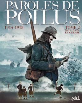 Paroles de Poilus 1914-1918 T02 Mon Papa en Guerre